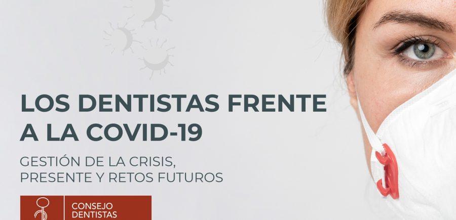 El Consejo General De Dentistas Publica Su Memoria Sobre La Gestión De La Pandemia